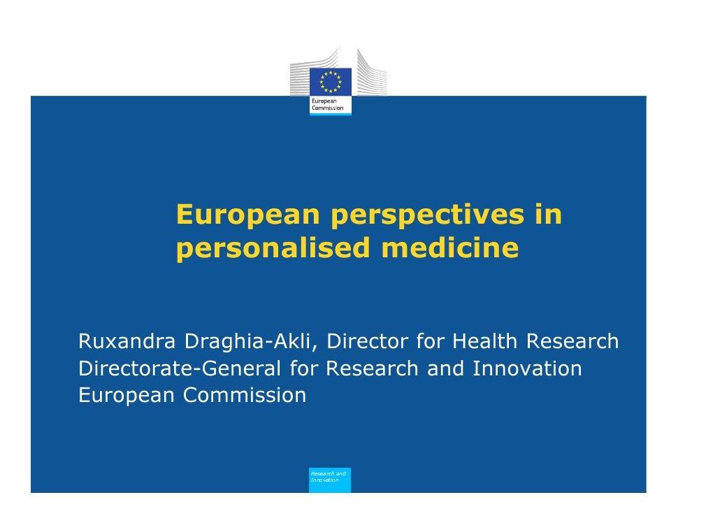 European perspectives in         personalised medicineRuxandra Draghia-Akli, Director for Health ResearchDirectorate-Gener...
