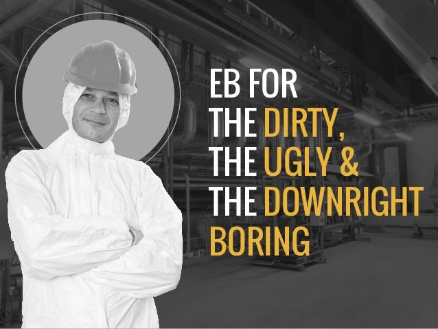 EB FOR THE DIRTY, THE UGLY & THE DOWNRIGHT BORING