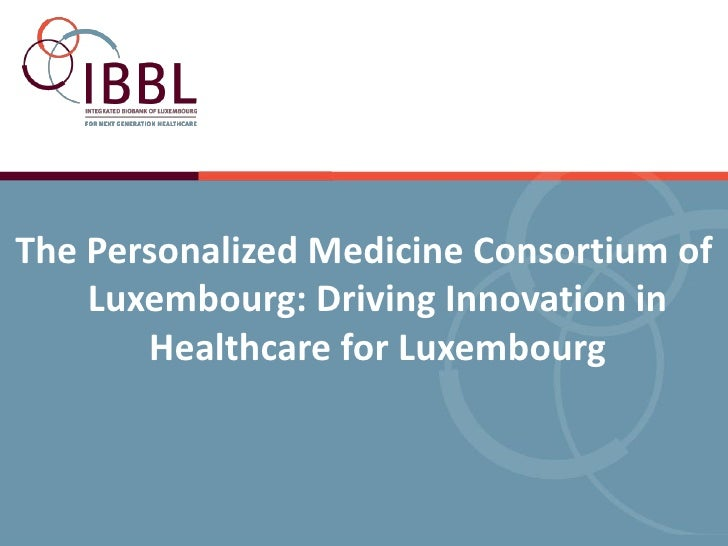 -The Personalized Medicine Consortium of    Luxembourg: Driving Innovation in       Healthcare for Luxembourg