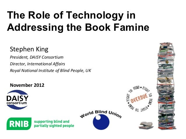 The Role of Technology inAddressing the Book FamineStephen KingPresident, DAISY ConsortiumDirector, International AffairsR...