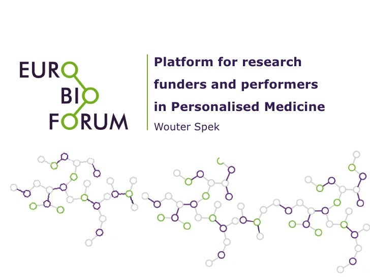 Platform for researchfunders and performersin Personalised MedicineWouter Spek