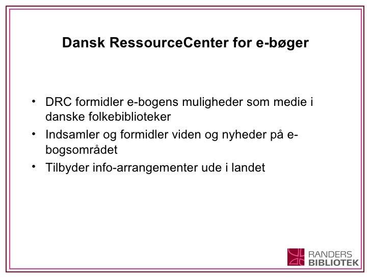 Dansk RessourceCenter for e-bøger <ul><li>DRC formidler e-bogens muligheder som medie i danske folkebiblioteker </li></ul>...
