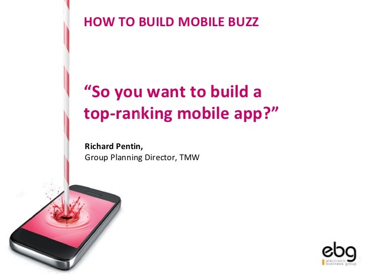 """"""" So you want to build a  top-ranking mobile app?"""" Richard Pentin,  Group Planning Director, TMW HOW TO BUILD MOBILE BUZZ"""