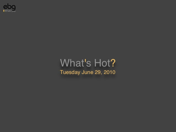 What's Hot? Tuesday June 29, 2010