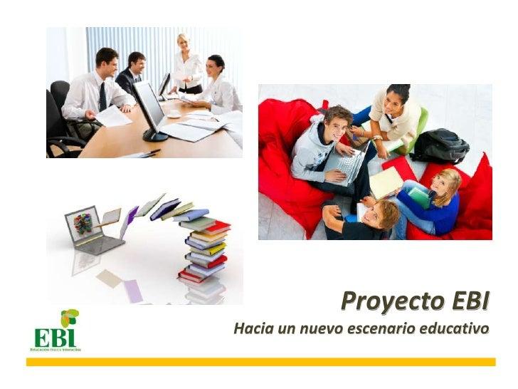 Proyecto EBIHacia un nuevo escenario educativo