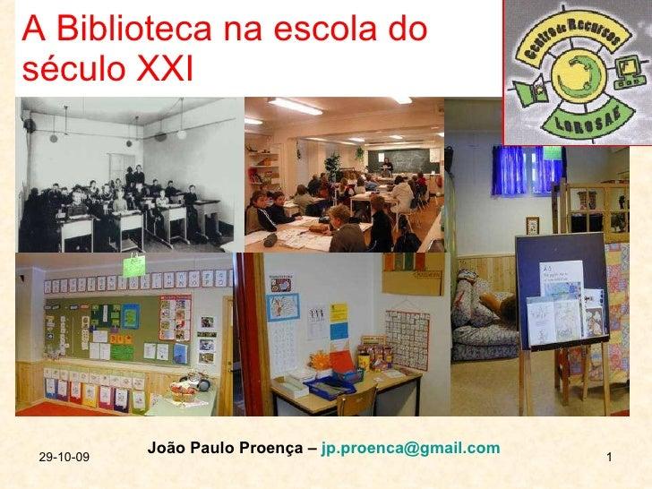 A Biblioteca na escola do século XXI 29-10-09 João Paulo Proença –  [email_address]