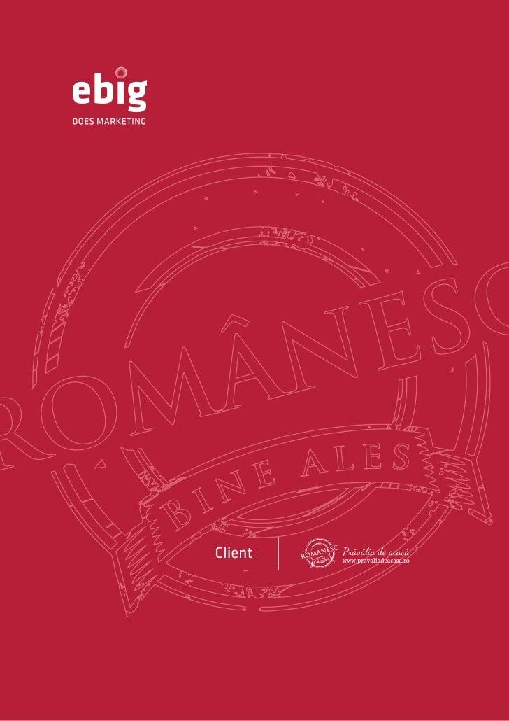ClientLansat la finalul anului 2011, pravaliadeacasa.ro este un magazin onlinededicat produselor tradiţionale românești. M...