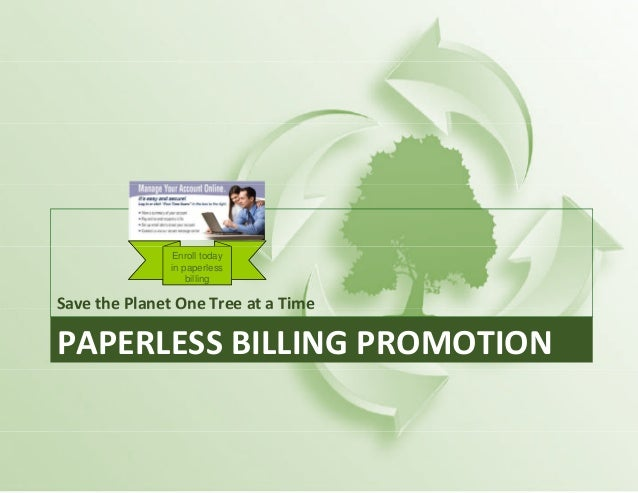 Save the Planet One Tree at a Time Enroll today in paperless billing PAPERLESSBILLINGPROMOTION SavethePlanetOneTree...