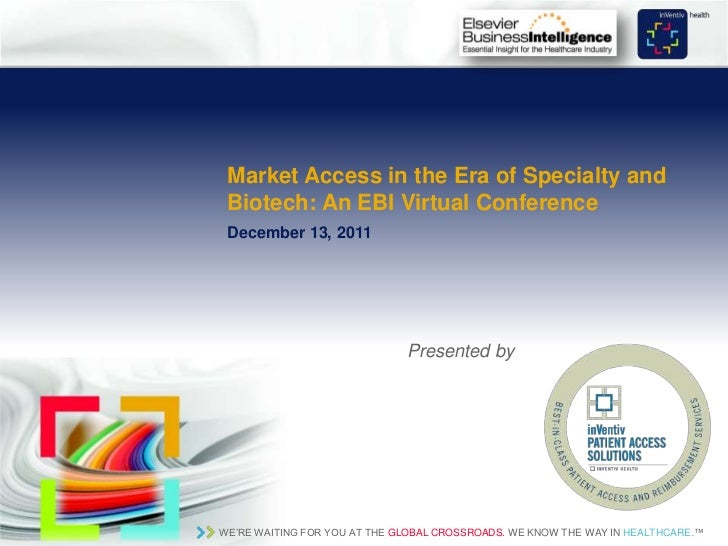 Market Access in the Era of Specialty and Biotech: An EBI Virtual Conference December 13, 2011                            ...