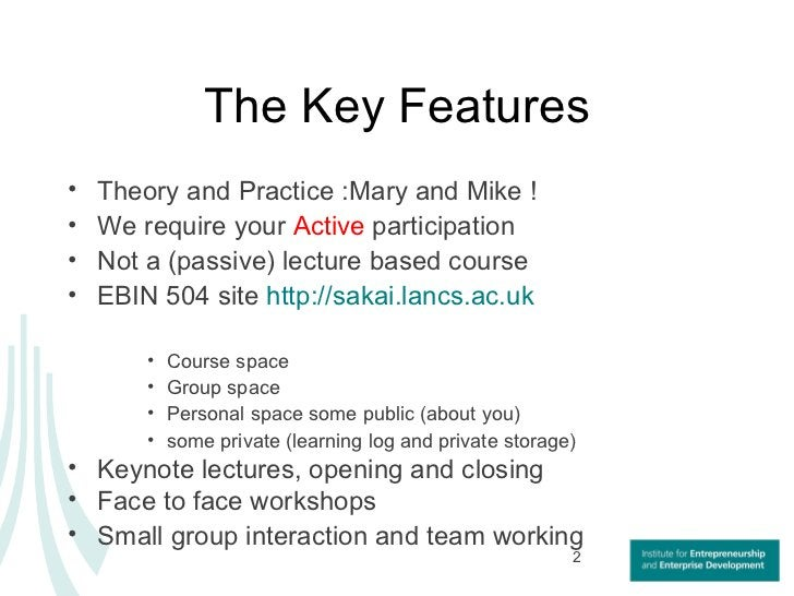 The Key Features <ul><li>Theory and Practice :Mary and Mike ! </li></ul><ul><li>We require your  Active  participation  </...