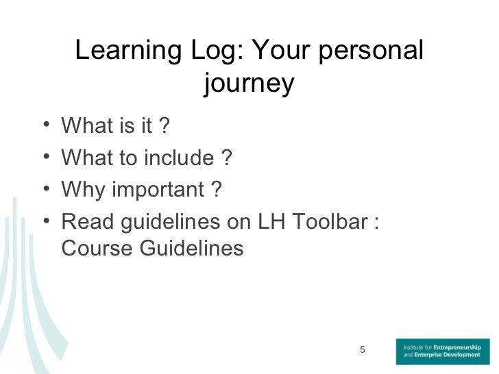 Learning Log: Your personal journey <ul><li>What is it ? </li></ul><ul><li>What to include ? </li></ul><ul><li>Why importa...