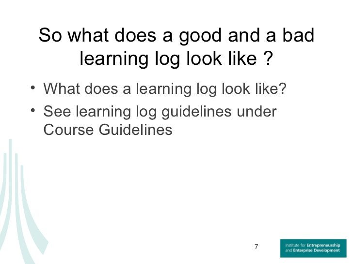 So what does a good and a bad learning log look like ? <ul><li>What does a learning log look like? </li></ul><ul><li>See l...