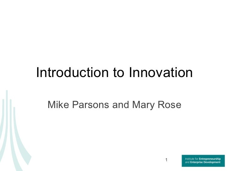 Introduction to Innovation Mike Parsons and Mary Rose