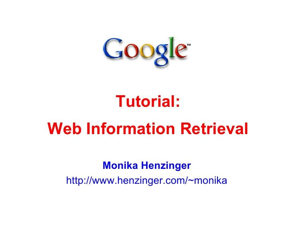 Tutorial: Web Information Retrieval            Monika Henzinger   http://www.henzinger.com/~monika