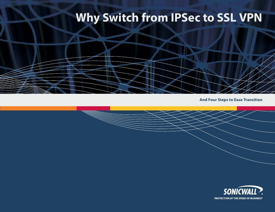 Why Switch from IPSec to SSL VPN                          And Four Steps to Ease Transition