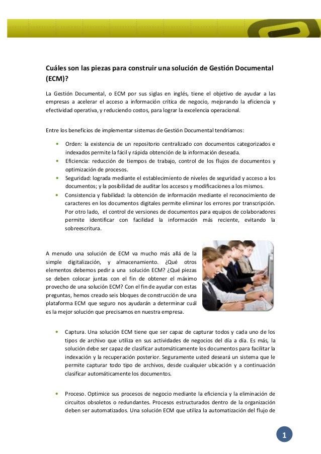 1 Cuáles son las piezas para construir una solución de Gestión Documental (ECM)? La Gestión Documental, o ECM por sus sigl...