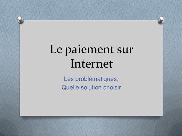 Le paiement sur Internet Les problématiques, Quelle solution choisir