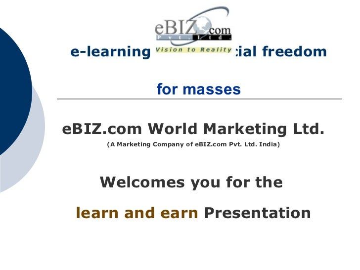 e-learning and financial freedom     for masses   eBIZ.com World Marketing Ltd. (A Marketing Company of eBIZ.com Pvt. Ltd....