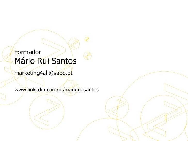 Formador Formador Mário Rui Santos [email_address] www.linkedin.com/in/marioruisantos