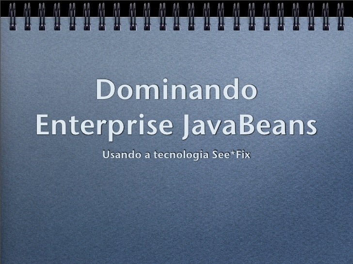 Dominando Enterprise JavaBeans     Usando a tecnologia See*Fix