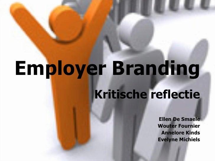 Employer Branding Kritische reflectie Ellen De Smaele Wouter Fournier Annelore Kinds Evelyne Michiels