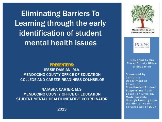 Eliminating Barriers To Learning through the early identification of student mental health issues PRESENTERS: JESSIE DAMIA...
