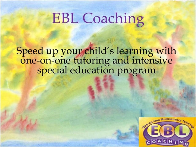 EBL Coaching Speed up your child's learning with one-on-one tutoring and intensive special education program