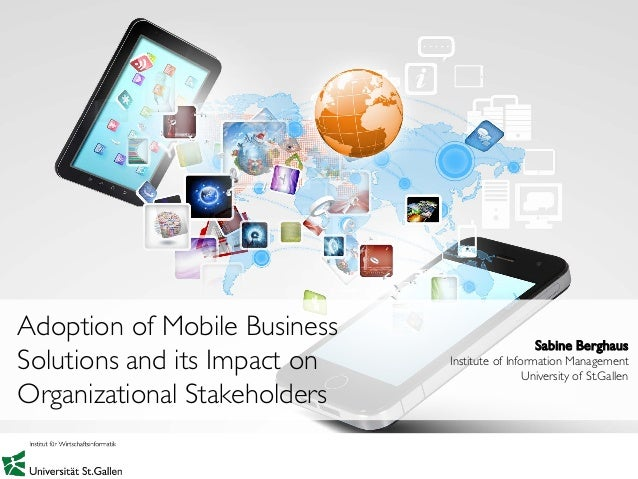1 Sabine Berghaus Institute of Information Management University of St.Gallen Adoption of Mobile Business Solutions and it...