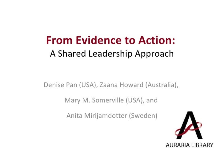 From Evidence to Action:  A Shared Leadership Approach Denise Pan (USA), Zaana Howard (Australia),  Mary M. Somerville (US...