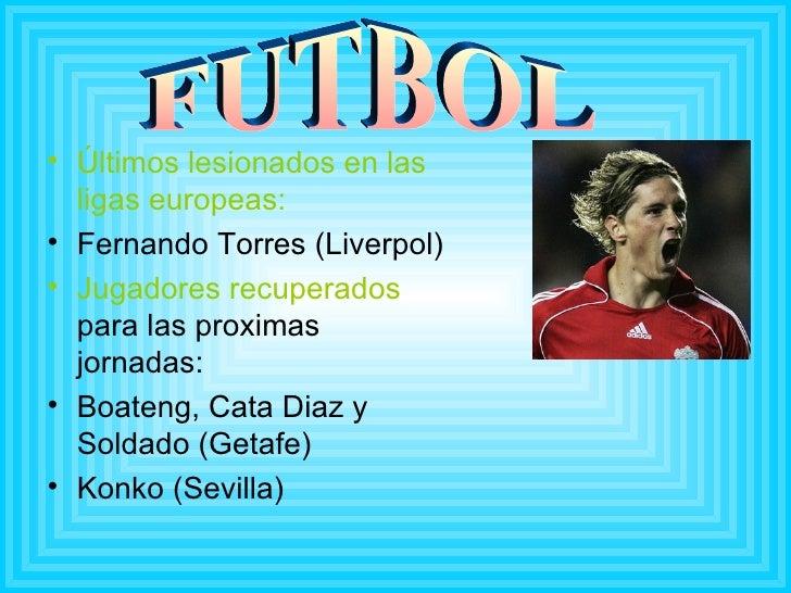 <ul><li>Últimos lesionados en las ligas europeas: </li></ul><ul><li>Fernando Torres (Liverpol) </li></ul><ul><li>Jugadores...