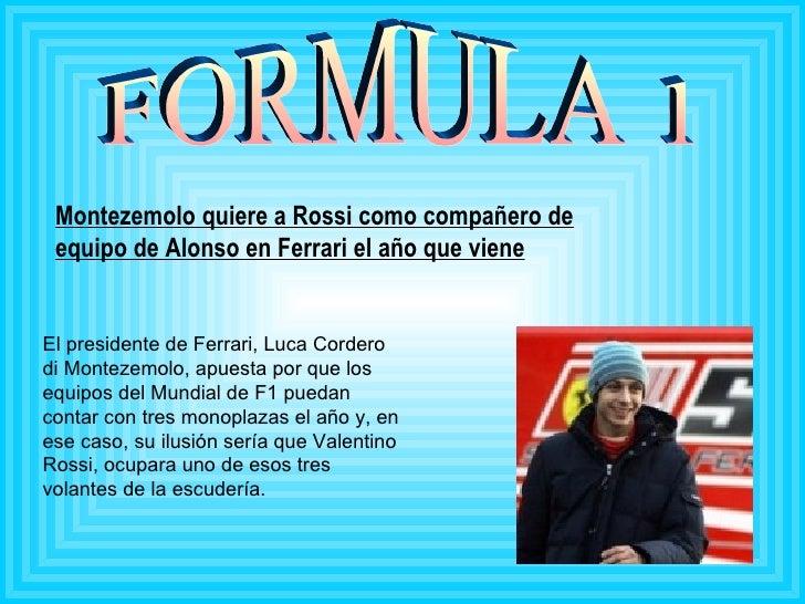 Montezemolo quiere a Rossi como compañero de equipo de Alonso en Ferrari el año que viene FORMULA 1 El presidente de Ferra...