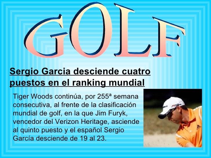 Sergio Garcia desciende cuatro puestos en el ranking mundial GOLF Tiger Woods continúa, por 255ª semana consecutiva, al fr...