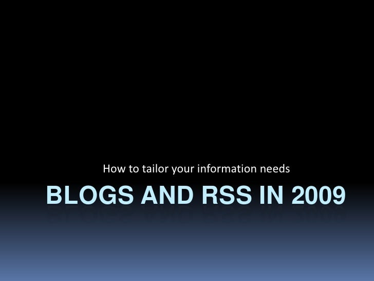 How to tailor your information needs  BLOGS AND RSS IN 2009