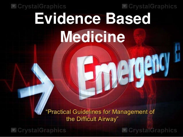 """Evidence Based   Medicine """"Practical Guidelines for Management of         the Difficult Airway"""""""