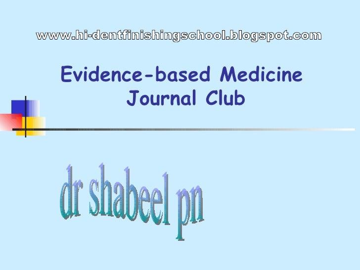 Evidence-based Medicine  Journal Club dr shabeel pn www.hi-dentfinishingschool.blogspot.com