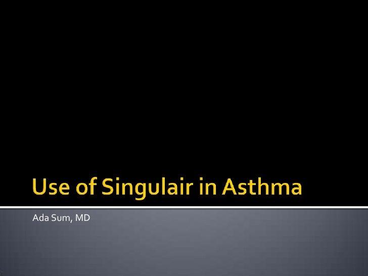 Use of Singulair in Asthma<br />Ada Sum, MD<br />