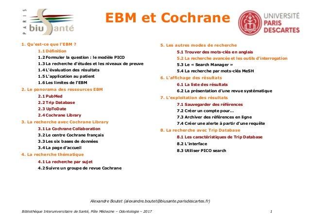Bibliothèque Interuniversitaire de Santé, Pôle Médecine – Odontologie – 2017 1 EBM et Cochrane 1. Qu'est-ce que l'EBM ? 1....