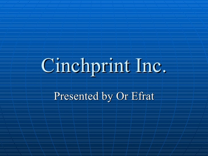 Cinchprint Inc. Presented by Or Efrat