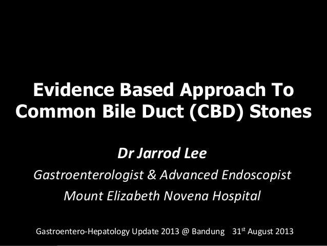 Evidence Based Approach To Common Bile Duct (CBD) Stones Dr Jarrod Lee Gastroenterologist & Advanced Endoscopist Mount Eli...