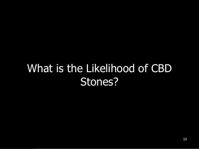 What is the Likelihood of CBD Stones? 10