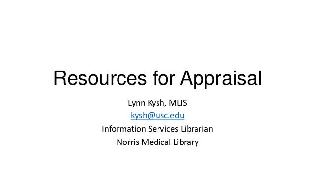 Resources for Appraisal Lynn Kysh, MLIS kysh@usc.edu Information Services Librarian Norris Medical Library
