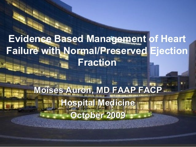 Evidence Based Management of Heart Failure with Normal/Preserved Ejection Fraction Moises Auron, MD FAAP FACPMoises Auron,...
