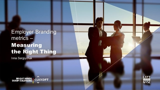 www.luxoft.com Employer Branding metrics – Inna Sergiychuk Measuring the Right Thing