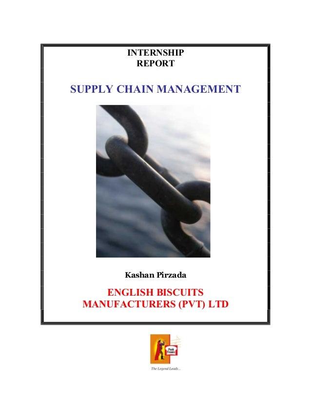INTERNSHIP REPORT SUPPLY CHAIN MANAGEMENT Kashan Pirzada ENGLISH BISCUITS MANUFACTURERS (PVT) LTD