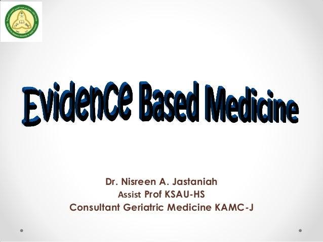 Dr. Nisreen A. Jastaniah Assist Prof KSAU-HS Consultant Geriatric Medicine KAMC-J