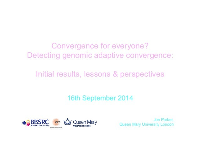 Convergence for everyone?  Detecting genomic adaptive convergence:  Initial results, lessons & perspectives  16th Septembe...
