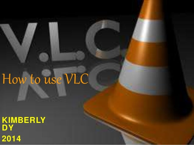 How to use VLC  KIMBERLY  DY  2014