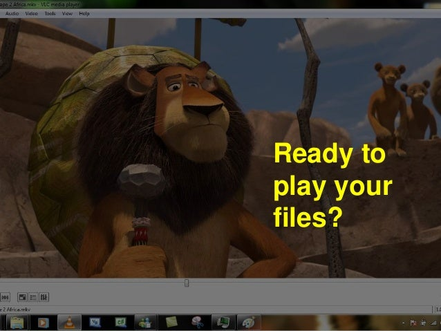 Ready to  play your  files?