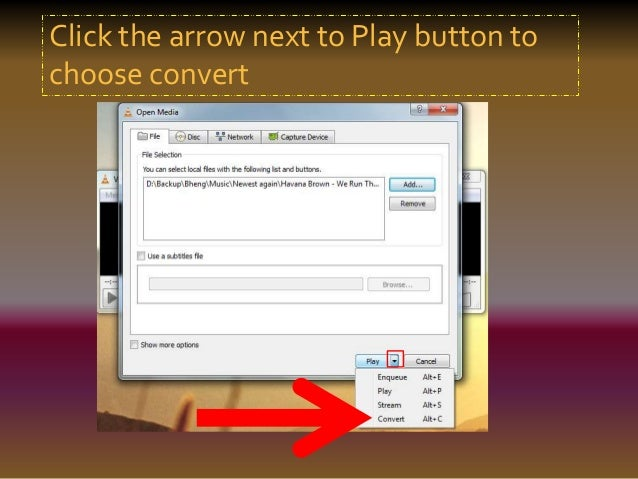 Click the arrow next to Play button to  choose convert