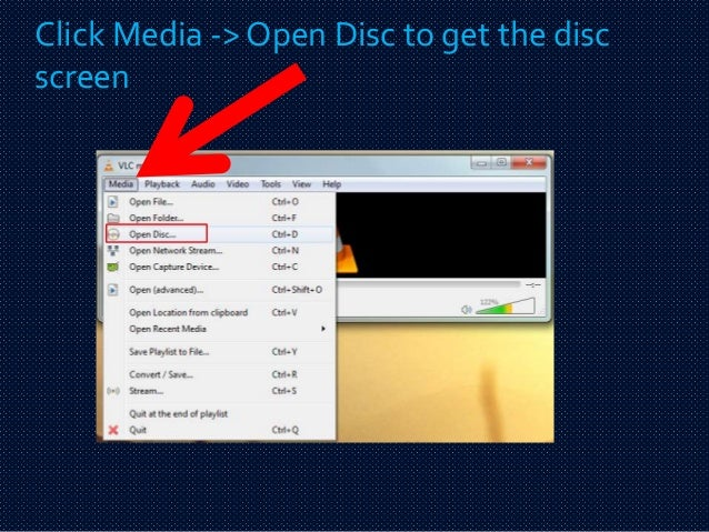 Click Media -> Open Disc to get the disc  screen